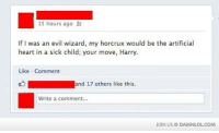 Memes, 🤖, and Wizard: 15 hours ago R  If I was an evil wizard, my horcrux would be the artificial  heart in a sick child; your move, Harry.  Like Comment  and 17 others like this.  Write a comment...  JON US DAMNLOLCOM