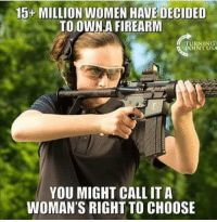 Memes, Women, and 🤖: 15+ MILLION WOMEN HAVE DECIDED  TO OWN.A FIREARM  TURNING  POINT USA  YOU MIGHT CALL ITA  WOMAN'S RIGHT TO CHOOSE