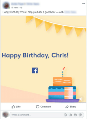 Happy... Birthday?: 15 mins  Happy Birthday Vhris I hlop youhabr a goodbonr - with  Happy Birthday, Chris!  Like  Comment  Share  Write a comment...  GIF Happy... Birthday?