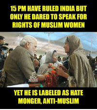 Incredible India: 15 PM HAVE RULED INDIA BUT  RIGHTS OF MUSLIMWOMEN  BACK  YETHEISLABELED AS HATE  MONGER. ANTI-MUSLIM Incredible India
