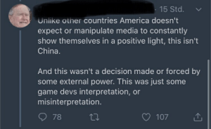 American Propaganda is effective and powerful, it blinds millions to the reality of what America has done in the name of Capital: 15 Std.  Unlike other countries America doesn't  expect or manipulate media to constantly  show themselves in a positive light, this isn't  China.  And this wasn't a decision made or forced by  some external power. This was just some  game devs interpretation, or  misinterpretation.  27  78  107 American Propaganda is effective and powerful, it blinds millions to the reality of what America has done in the name of Capital