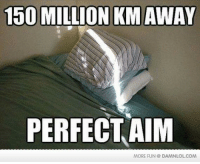 Memes, Http, and Mad: 150 MILLION KMAWAY  PERFECT AIM  MORE FUN DAMNLOLCOM http://bit.ly/Vl1Bvy