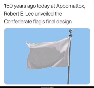 Wipe Out Racism Online: 150 years ago today at Appomattox,  Robert E. Lee unveiled the  Confederate flag's final design. Wipe Out Racism Online