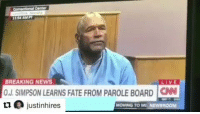 Blackpeopletwitter, cnn.com, and News: 154 AMT  BREAKING NEWS  O.J.SIMPSON LEARNS FATE FROM PAROLE BOARD CNN  乜傘justínhíres  LIVE  MOVING TO MI I'm screaming 😂💀https://t.co/x91SmAJkx0