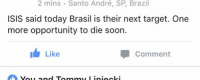 -Hebrewmin: 2 mins Santo André, SP, Brazil  ISIS said today Brasil is their next target. One  more opportunity to die soon.  I Like  Comment -Hebrewmin