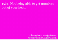 Head, Tumblr, and Anonymous: 1564. Not being able to get numbers  out of your head.  obsessive-compulsive  tatteredsanity.tumblr.com <p>submitted by anonymous</p>