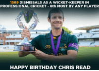 England's Chris Read is celebrating his birthday today. Wishing him a very happy birthday.: 1569 DISMISSALS AS A WICKET-KEEPER IN  PROFESSIONAL CRICKET 6th MOST BY ANY PLAYER  HAPPY BIRTHDAY CHRIS READ England's Chris Read is celebrating his birthday today. Wishing him a very happy birthday.