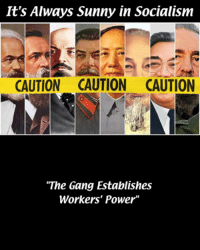 "Always Sunny: It's Always Sunny in Socialism  CAUTION CAUTION CAUTION  ""The Gang Establishes  Workers' Power"""