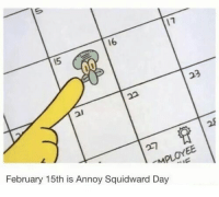 Annoy Squidward: 16  February 15th is Annoy Squidward Day