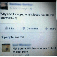 😂😂😂 bruh I'm weak: 16 minutes ago  Why use Google, when Jesus has all the  answers.?  I Like  Comment  Share  7 people like this.  Not gonna ask Jesus where to find  midget porn  Like  lust nnw 😂😂😂 bruh I'm weak