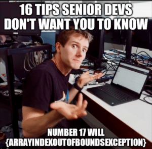 Buzzfeed, Will, and Tips: 16 TIPS SENIOR DEVS  DON'T WANT YOU TO KNOW  NUMBER 17 WILL  {ARRAYINDEXOUTOFBOUNDSEKCEPTION) Buzzfeed Would Like To Know Your Location
