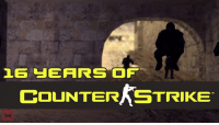 Long live the legacy of Counter-Strike: 16 YEARS OF  COUNTERRSTRIKE Long live the legacy of Counter-Strike