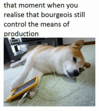 Fan submitted, thanks comrade: that moment when you  realise that bourgeois still  control the means of  production Fan submitted, thanks comrade