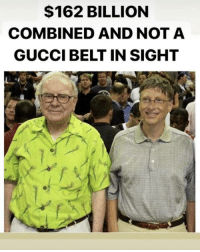 Funny, Gucci, and Via: $162 BILLION  COMBINED AND NOTA  GUCCI BELT IN SIGHT This just really made me laugh. via /r/funny https://ift.tt/2SCkHlf