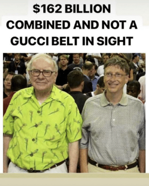This just really made me laugh.: $162 BILLION  COMBINED AND NOTA  GUCCI BELT IN SIGHT This just really made me laugh.