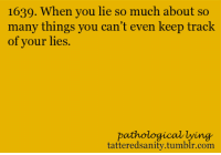 """Target, Tumblr, and Http: 1639. When you lie so much about so  many things you can't even keep track  of your lies.  pathological lying  tatteredsanity.tumblr.com <p>  submitted by <a href=""""http://fightless-bird.tumblr.com/"""" target=""""_blank""""><b>fightless-bird</b></a><b> </b>  <br/></p>"""