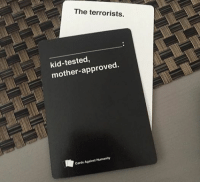 card against humanity: The terrorists.  mother-approved  Cards Against Humanity