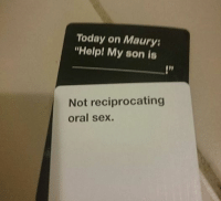 """oral sex: Today on Maury:  """"Help! My son is  Not reciprocating  oral sex."""