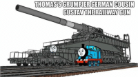 German Meme: THOMASSGRUMPIER GERMAN COUSIN  GUSTAT THE RAILWAY GUN
