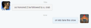 Crab, Now, and This: 16m  so honored 2 be followed by u, crab  now  ok lets take this slow
