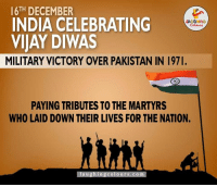 Proud...: 16TH DECEMBER  INDIA CELEBRATING  VIJAY DIWAS  MILITARY VICTORY OVER PAKISTAN IN 197l.  PAYING TRIBUTES TO THE MARTYRS  WHO LAID DOWN THEIR LIVES FOR THE NATION.  laughing colours.co Proud...