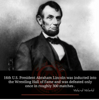 u-s-president: 16th U.S. President Abraham Lincoln was inducted into  the Wrestling Hall of Fame and was defeated only  once in roughly 300 matches  Weird World