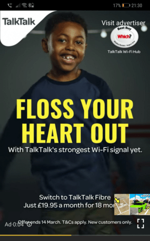 Internet, Best, and Heart: 17% 10 21:30  TalkTalk  Visit advertise  Best By  Which?  TalkTalk Wi-Fi Hub  FLOSS YOUR  HEART OUT  With TalkTalk's strongest Wi-Fi signal yet.  Switch to TalkTalk Fibre  Just £19.95 a month for 18 mo  resends 14 March. T&Cs apply. New customers only.  し」 Floss your heart out with our internet!