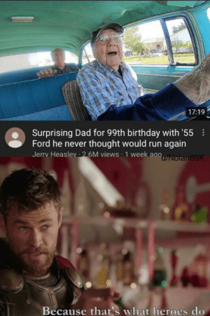 It's what heroes do by Nolan69K MORE MEMES: 17:19  Surprising Dad for 99th birthday with '55  Ford he never thought would run again  Jerry Heaslev 26M views 1 week aaoNolan69K  Because that's what heroes do It's what heroes do by Nolan69K MORE MEMES