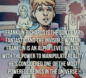 Little known facts #10: 17  FRANKLIVRICHARDS IS THE SONOF MR  FANTASTIC AND THE INVISIBLE WOMAN  ERANKLIN IS AN ALPHA LEVEL MUTANT  WITH THE POWER TO MANIPULATE REALITY  HESCONSIDERED ONE OF THE MOST  POWERFUL BEINGS IN THE UNIVERSE Little known facts #10