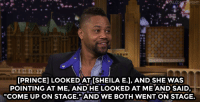 """<p><a href=""""https://www.youtube.com/watch?v=R0qbRII9Vkw&amp;list=UU8-Th83bH_thdKZDJCrn88g"""" target=""""_blank"""">Princeinvited Cuba Gooding Jr. to break-dance onstage at a concert!</a><br/></p>: 17  PRINCE] LOOKED AT ISHEILA E.J, AND SHE WAS  POINTING AT ME, AND HE LOOKED AT ME AND SAID,  """"COME UP ON STAGE.""""AND WE BOTH WENT ON STAGE <p><a href=""""https://www.youtube.com/watch?v=R0qbRII9Vkw&amp;list=UU8-Th83bH_thdKZDJCrn88g"""" target=""""_blank"""">Princeinvited Cuba Gooding Jr. to break-dance onstage at a concert!</a><br/></p>"""