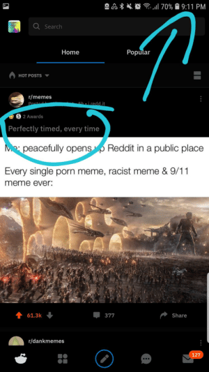 Super timed: 170% 9:11 PM  Q Search  Popular  Home  HOT POSTS  r/memes  hoiredd.it  Past  S 2 Awards  Perfectly timed, every time  Mpeacefully opensp Reddit in a public place  Every single porn meme, racist meme & 9/11  meme ever:  61.3k  Share  377  r/dankmemes  127 Super timed