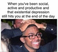 Depression Meme: When you've been social  active and productive and  that existential depression  still hits you at the end of the day