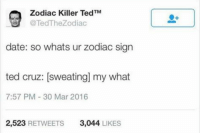 Not starwars related but I love Ted Cruz zodiac killer jokes: Zodiac Killer TM  Ted TedTheZodiac  date: so whats ur zodiac sign  ted cruz: sweating my what  7:57 PM 30 Mar 2016  2,523  RETWEETS  3,044  LIKES Not starwars related but I love Ted Cruz zodiac killer jokes