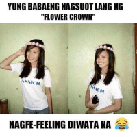 "Angel, Angels, and Dress: YUNG BABAENGNAGSUOT LANG NG  ""FLOWER CROWN""  ANSICIC  NAGFE FEELING DIWATA NA  a HAHAHAHA RELATE TRY MO MAGSUOT PA NG MAHABANG PUTING DRESS MAGIGING DIWATA KANA (ctto) -Angel   ‪#‎FilipinoMemes‬"