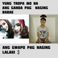 Meme, Memes, and Baba: YUNG TROPA MO NA  ANG GANDA PAN NA NING  BABAE  ANG GWAPO PA NA NING  LALAKI J Tag nyo sila keep sending your memes guys! baka kayo na mefeature namen Kim Agravante -Aubwy ‪#‎FilipinoMemes‬