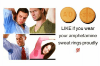 sweat: LIKE if you wear  your amphetamine  sweat rings proudly
