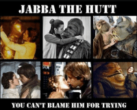 JABBA THE HUTT  YOU CAN'T BLAME HIM FOR TRYING BILL NYE THO