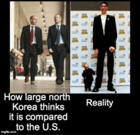 Well north korea is accually a size of a cell compared to South Korea that is size of a Galaxy.  ~Piscesall: How large north  Korea thinks  Reality  it is compared  to the U S  imgflip.com Well north korea is accually a size of a cell compared to South Korea that is size of a Galaxy.  ~Piscesall
