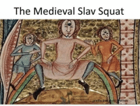It is real: The Medieval Slav Squat  pretty pa  turo Memes It is real