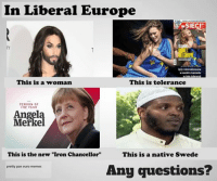 """Paneuropean: In Liberal Europe  WSIECI  byly minimalizowane  wswolim znaczeniu  This is a woman  This is tolerance  PERSON OF  Angela  Merkel  This is the new """"Iron Chancellor""""  This is a native Swede  Any questions?  pretty pan euro memes"""