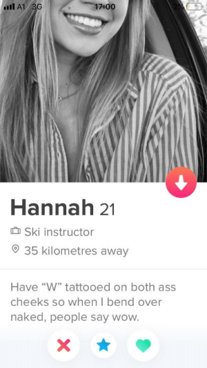 "Jesus Christ Hannah. Austria is a beautiful country.: 17400  Il A1 3G  Hannah 21  Ski instructor  35 kilometres away  Have ""W"" tattooed on both ass  cheeks so when I bend over  naked, people say wow. Jesus Christ Hannah. Austria is a beautiful country."
