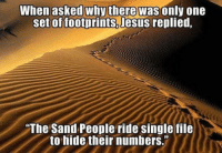 Jesus, Episcopal Church , and Only One: When asked why there was only one  set of footprints, Jesus  replied,  The Sand People ride single file  to hide their numbers.""