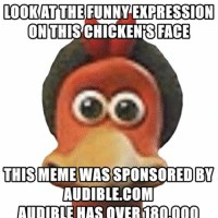 Funny Face Meme: LOOKAT THE  FUNNY EXPRESSION  ON THIS  FACE  THIS MEME WAS SPONSORED BY  AUDIBLE-COM