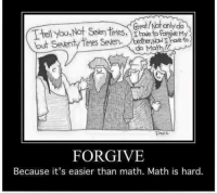 Actually, I find math is often much easier, but not nearly so satisfying and relieving.  (Meme/cartoon shared from Sad Jesus): Great!Notonly do  Mes, Thle to ve M  but Seenty Mes Seven  do Math!  Davis  FORGIVE  Because it's easier than math. Math is hard. Actually, I find math is often much easier, but not nearly so satisfying and relieving.  (Meme/cartoon shared from Sad Jesus)