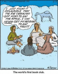 """""""The World's First Book Club""""  (Cartoon by John McPherson): wWST FOUND IT  INPLAUS/BLE THAT  THE EVE CHARACTER  GOT ADAM TO EAT  THE APPLE. CAN  MEVER GETMYHUSBAND  EAT  The world's first book club. """"The World's First Book Club""""  (Cartoon by John McPherson)"""