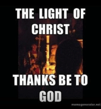 """The deacon chants """"The Light of Christ"""" as he or she leads the congregation into the darkened nave, which represents the darkness of the tomb.: THE LIGHT OF  CHRIST  THANKS BE TO  GOD  meme generator net The deacon chants """"The Light of Christ"""" as he or she leads the congregation into the darkened nave, which represents the darkness of the tomb."""