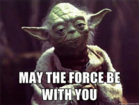 And also with you, Master Yoda!: MAY THE FORCE BE  WITH YOU And also with you, Master Yoda!