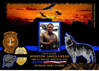 Rest In Peace, Officer Largo...we Honor your Supreme Sacrifice and pray for the comfort of your loved ones, Both Blood and Blue!  From 53 Hours: (Navajo Times) A Navajo Nation Police Officer that was shot during a domestic violence call has died. The Officer, who was identified as 27 year-old Houston Largo was shot late last night (initially reported he was shot early this morning) and succumbed to the gunshot wounds late this afternoon.  Officer Largo was a decorated 5-year veteran of the department.  The suspect is in custody and has not yet been identified.  Details of the incident have not been reported, but it is being investigated by the FBI and the Tribe.: 18 682  TROLM.  OLI  NAVAJO  POLICE  OFFICER  HOUSTON JAMES LARGO  END OF WATCH MARCH 12, 2017  -IN VALOR THERE IS HopE Rest In Peace, Officer Largo...we Honor your Supreme Sacrifice and pray for the comfort of your loved ones, Both Blood and Blue!  From 53 Hours: (Navajo Times) A Navajo Nation Police Officer that was shot during a domestic violence call has died. The Officer, who was identified as 27 year-old Houston Largo was shot late last night (initially reported he was shot early this morning) and succumbed to the gunshot wounds late this afternoon.  Officer Largo was a decorated 5-year veteran of the department.  The suspect is in custody and has not yet been identified.  Details of the incident have not been reported, but it is being investigated by the FBI and the Tribe.