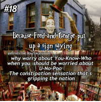 50reasonstoreadharrypotter ( and not just watch the movies) comment any ideas below! Tag a friend! harrypotter potterhead:  #18  Because Fred and George put  up a sign sayin  OPEEVES.THE.POSTERGEISTTUIG  DEI IG  why worry about You-Know-Who  when you should be worried about  U-No-Poo  The constipation sensation that's  gripping the nation 50reasonstoreadharrypotter ( and not just watch the movies) comment any ideas below! Tag a friend! harrypotter potterhead