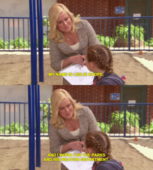 yrbff:This is the first scene of the first episode of Parks and Recreation and honestly like HOW COULD I HAVE KNOWNHOW COULD ANY OF US HAVE KNOWNLeslie Knope taught me four thousand and fifty four very important things but really they sum up to just a few:Be kind. Even when you're really mad. Even when you're the maddest you've ever been. Yell at someone when they're horrible to you but no low blows (except for that one time with Ben's decapitated head on a stick in front of his weeping mother.) Apologize when you fall short. Pick someone else up when they do. Being kind is not the same as being nice; you don't always have to be nice, but you should always try to be kind.Be brave. Try things that scare you. Speak up for yourself and your friends. Speak up to your friends when they're causing you pain. If you try and fail, cry about it, then figure it out and move forward. Love people fearlessly, even after you've been hurt. Be earnest. Be present. Give yourself room to grow. Forgive yourself when things go wrong. Remember that tomorrow is a second chance.Be yourself. Be as much of yourself as you want to be, all the time. Be loud, be intense, be ambitious, be defensive, be sad, be angry, be unapologetic about anything you are that isn't hurting other people — and when other people tell you that you're hurting them, apologize and be better (like leaving Ben 36 voicemails and then choosing to leave him only one and then arriving at the Smallest Park and asking what he wants oh my god season 4 was so good you guys).You're not alone.Your friends love you because you love them. Real love is a two-way street that everybody should be sending waffle trucks down.Nothing is forever. But the next thing is gonna be pretty awesome.Thank you, Leslie. Love you.: 18  MY NAME IS LESLIE KNOPE,   180  AND I WORK FOR THE PARKS  AND RECREATION DEPARTMENT. yrbff:This is the first scene of the first episode of Parks and Recreation and honestly like HOW COULD I HAVE KNOWNHOW COULD ANY OF U